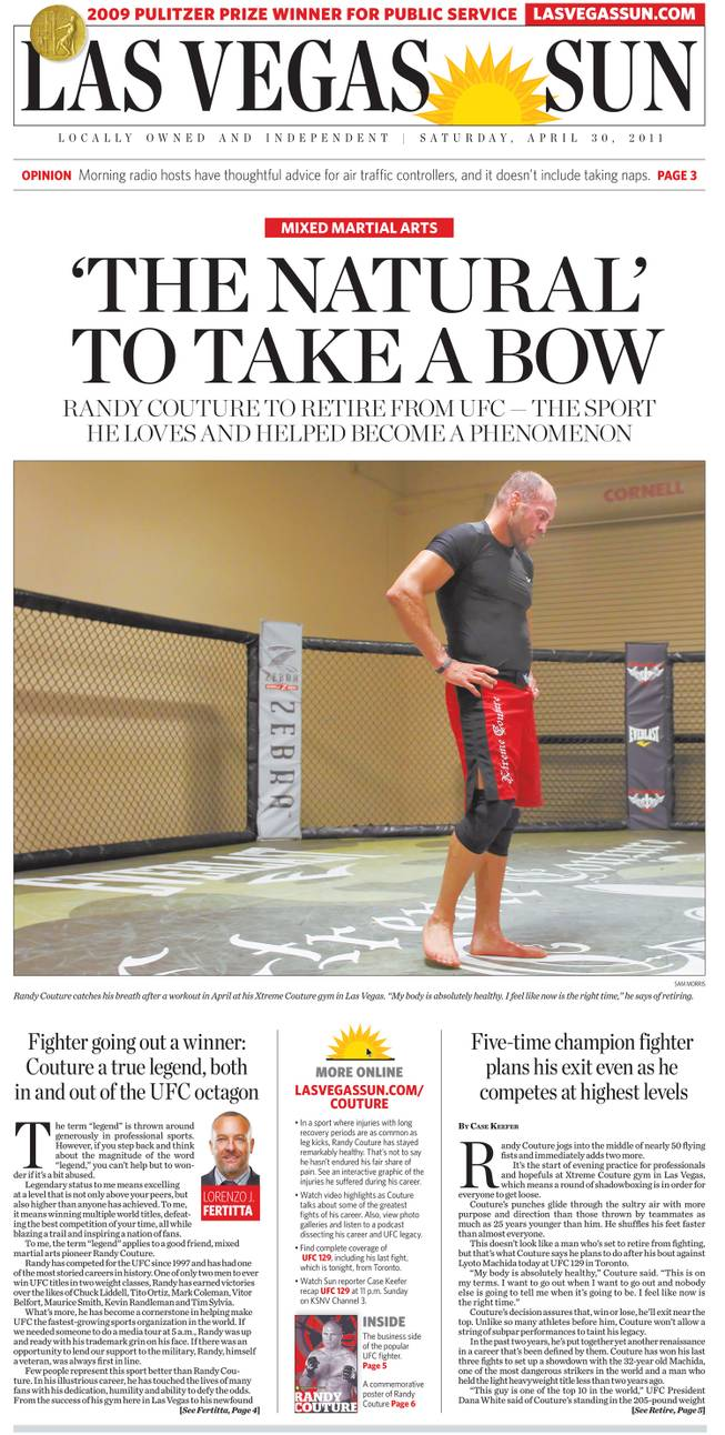 "The front page of the Las Vegas Sun on Saturday, April 30, 2011, which features UFC legend <a href=""/couture/"">Randy Couture</a>. Find a copy of the paper at <a href=""http://www.lasvegassun.com/photos/galleries/2011/apr/29/sun-print-edition-randy-couture/"">lasvegassun.com/rc_print</a>."