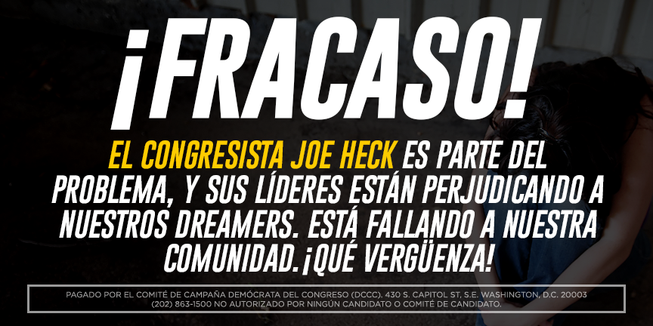 This online Spanish-language ad by Democrats attacking Republican Rep. Joe Heck on immigration reads: Failure! Congressman Joe Heck is part of the problem, and his leaders are hurting our Dreamers. He's failing our community. Shame on him!