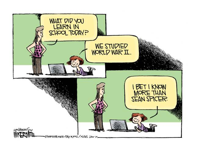 Woman to little gril using computer:  What did you learn in school today?  Little girl:  We studied World War II . . . I bet I know more than Sean Spicer.
