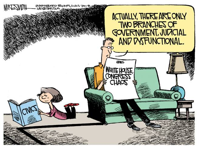 Man reading newspaper to daughter reading civics text:  Actually, there are only two brances of government:  judicial and dysfunctional.