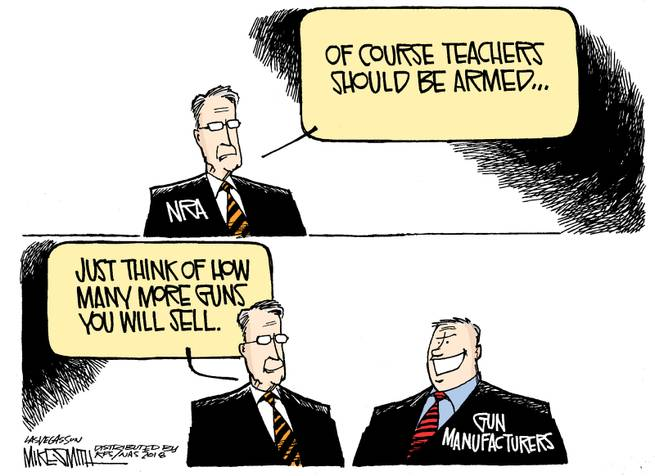 NRA to Gun Manufacturers:  Of course, teachers should be armed.  Just think of how many more guns you could sell.