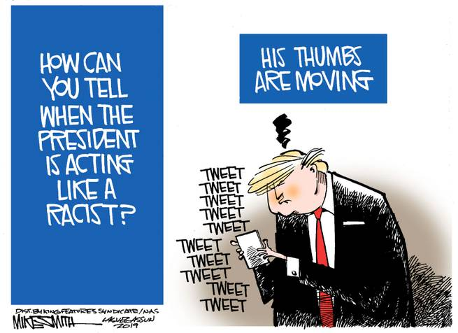 Image of Donald Trump tweeting.  Caption:  How can you tell the President is acting like a racist?  His thumbs are moving.